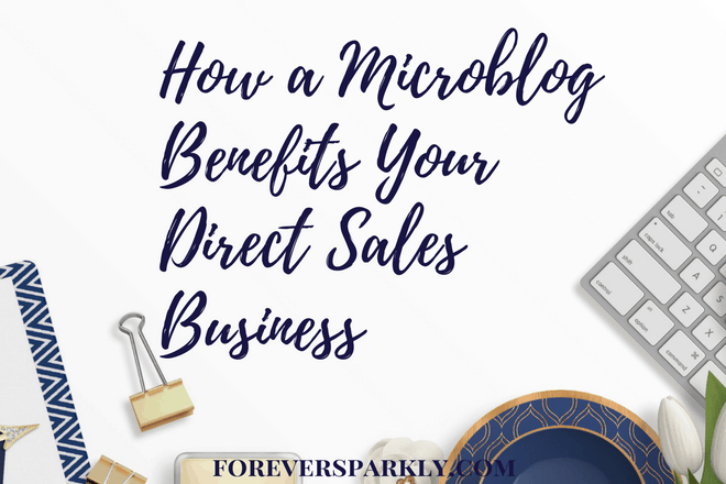 How A Microblog Benefits Your Direct Sales Business: Part 4 of 4 Microblogging Series