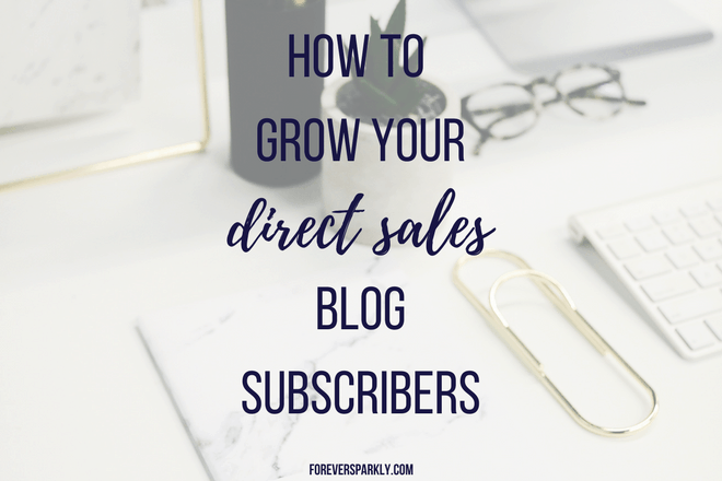 6 Ways to Grow Your Direct Sales Blog Subscribers