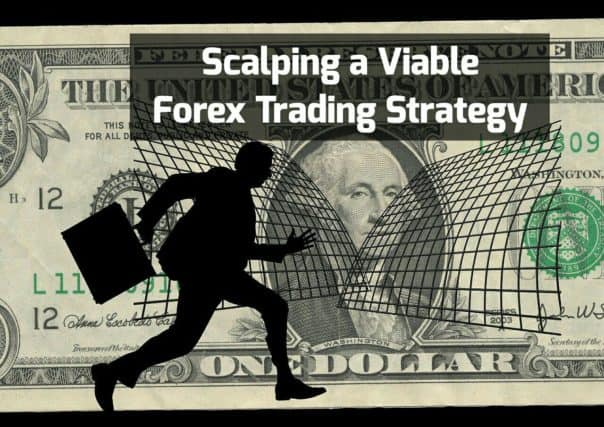 Scalping a Viable Forex Trading Strategy