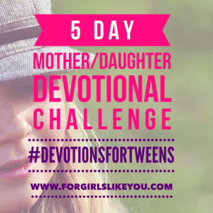 5 Days of Mother/Daughter Devotional Time!