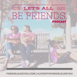 Let's All Be Friends- Podcast Ep 3