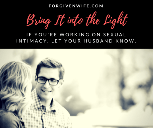 If you're working on sexual intimacy, let your husband know.