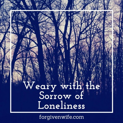 Weary with the Sorrow of Loneliness