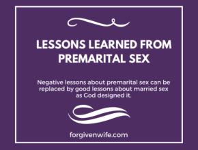 Negative lessons about premarital sex can be replaced by good lessons about married sex as God designed it.