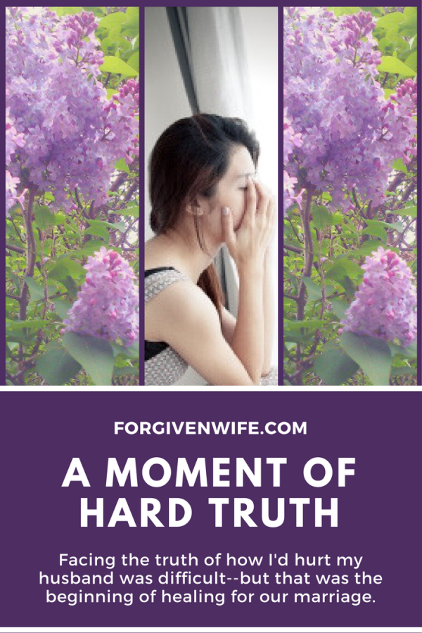 Facing the truth of how I'd hurt my husband was difficult--but that was the beginning of healing for our marriage.