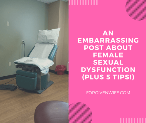 If you are experiencing sexual dysfunction, seek help. I share my own experience at an appointment with a sexual health specialist.
