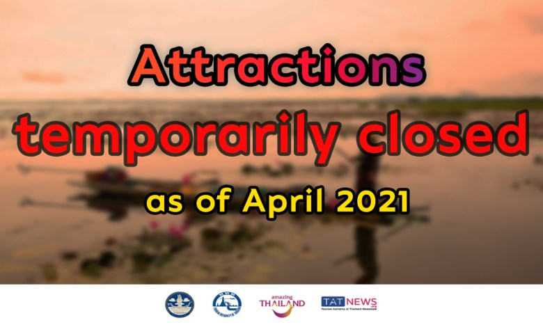List of attractions temporarily closed during April 2021 or until further notice
