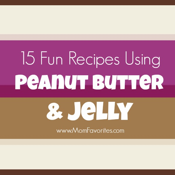 15 Fun Recipes with Peanut Butter and Jelly, www.MomFavorites.com