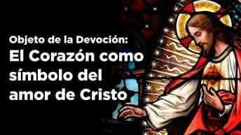 Objeto de la Devoción: El Corazón como símbolo del amor de Cristo