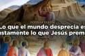 [Homilía Diaria] Lo que el mundo desprecia es justamente lo que Jesús premia
