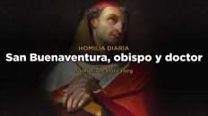 [Homilía Diaria] San Buenaventura, obispo y doctor