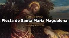 [Homilía Diaria] Fiesta de Santa María Magdalena