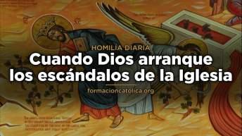 [Homilía Diaria] Cuando Dios arranque los escándalos de la Iglesia