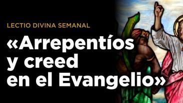 «Arrepentíos y creed en el Evangelio»