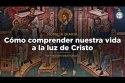 [Homilía Diaria] Cómo comprender nuestra vida a la luz de Cristo