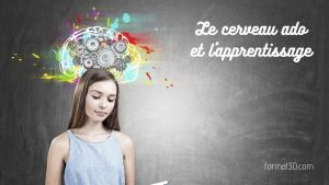Le cerveau ado et l'apprentissage