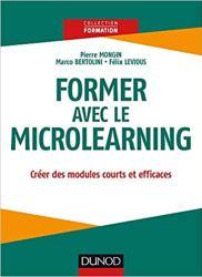 Couverture du livre Former avec le Microlearning de Marco Bertolini, Pierre Mongin et Félix Levious