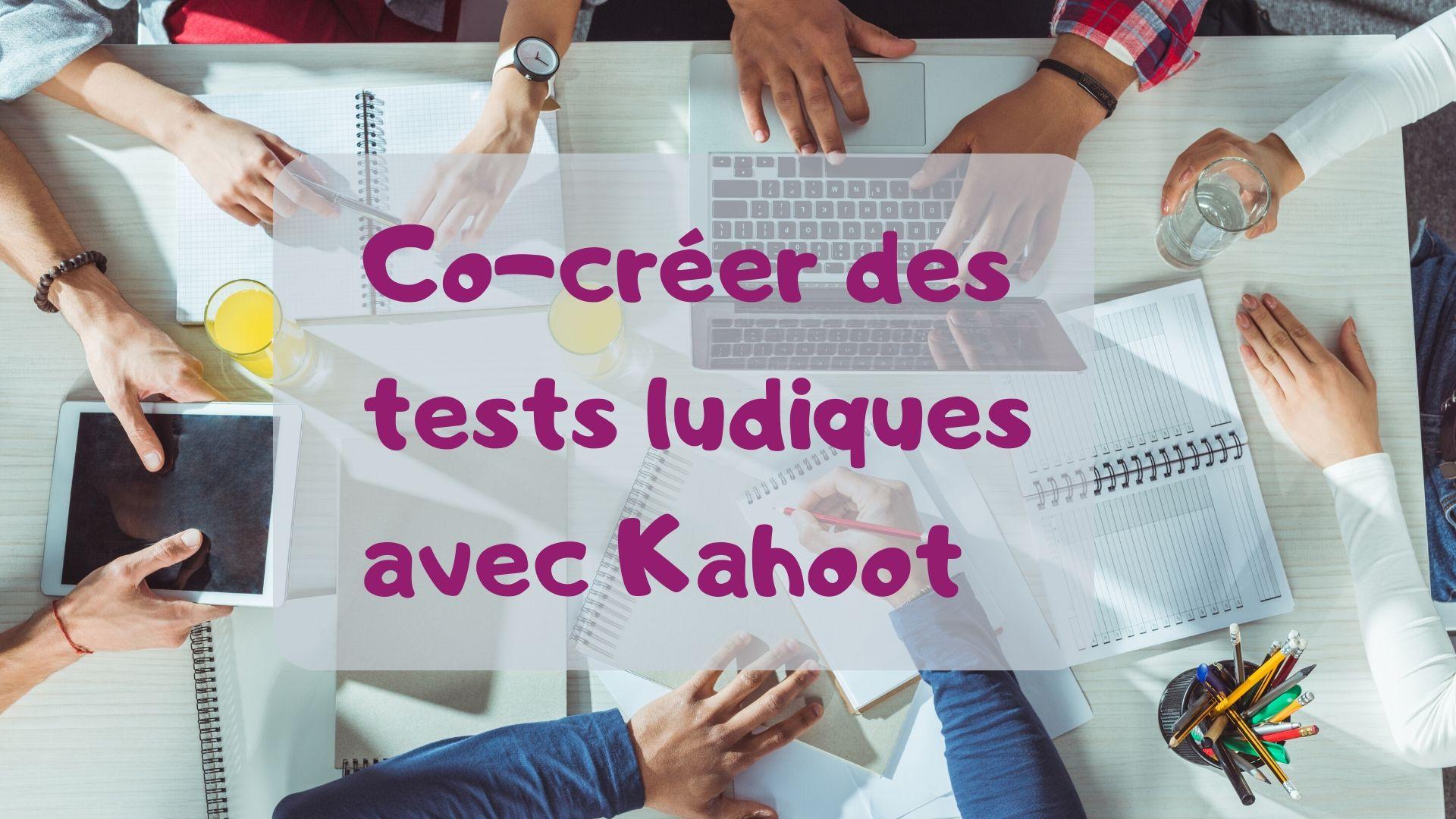 Comment susciter la co-création, le plus haut niveau de la collaboration, avec une application comme Kahoot