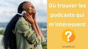 Où trouver les podcasts qui m'intéressent ?