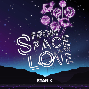 STAN K - From Space With Love