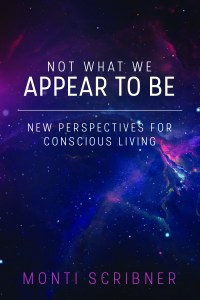Not What We Appear To Be: New Perspectives for Conscious Living