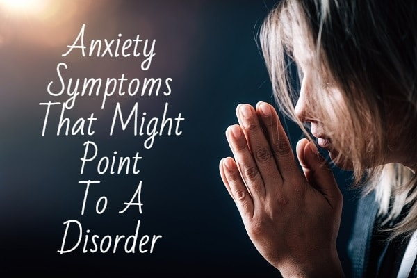 7 Anxiety Symptoms That Might Point To A Disorder