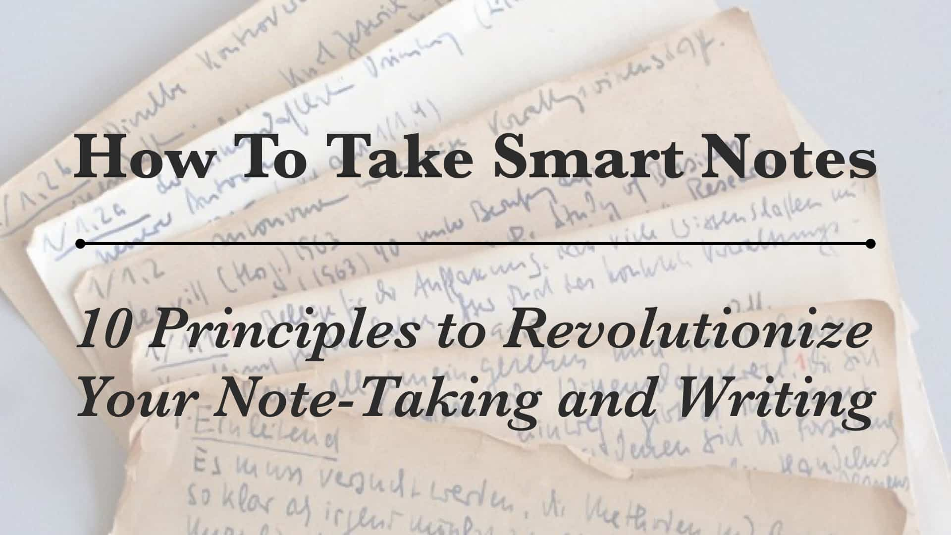 How To Take Smart Notes: 22 Principles to Revolutionize Your Note