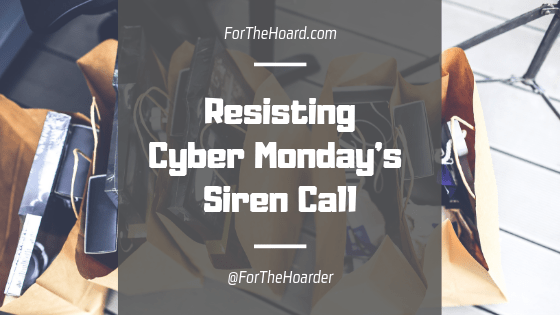 Resisting Cyber Monday's Siren Call ~ ForTheHoard.com
