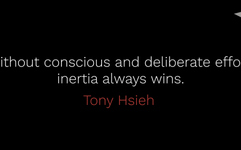 Without conscious and deliberate effort, inertia always wins