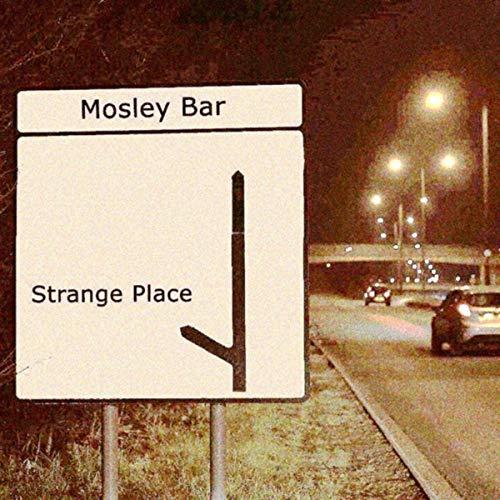 Mosley Bar - Strange Place