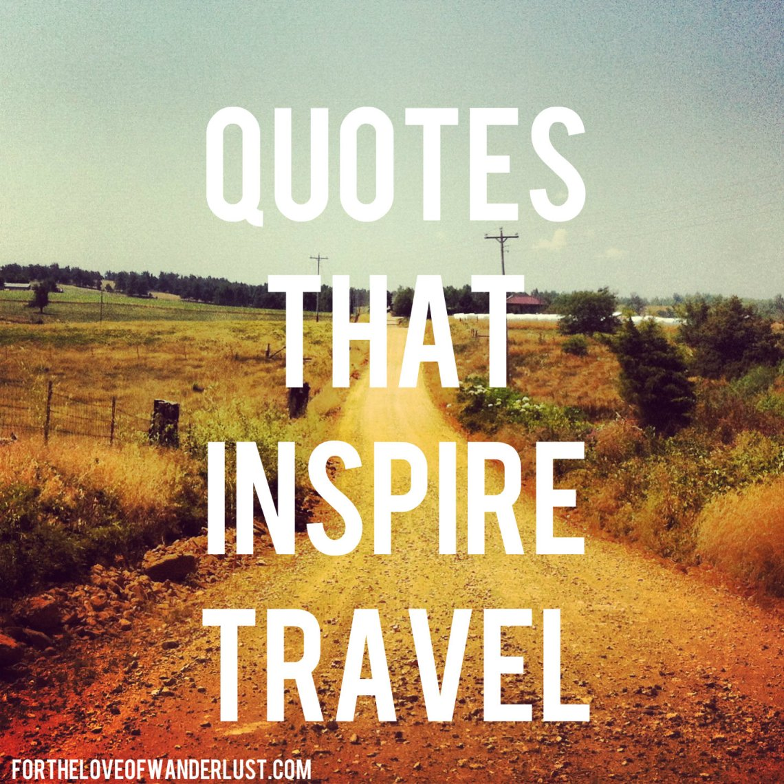 I started back to school yesterday so its been a bit hectic and my post is going to have to be short and sweet five quotes that inspire travel