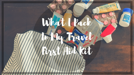 What I Pack in My Travel First Aid Kit - For the Love of