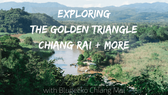 Exploring Chiang Rai, The Golden Triangle + More with Blugecko Chiang Mai