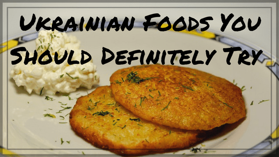 Ukrainian Food You Should Try For The Love Of Wanderlust