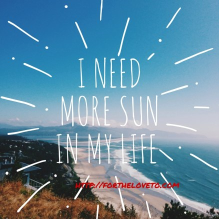 i need more sun in my life