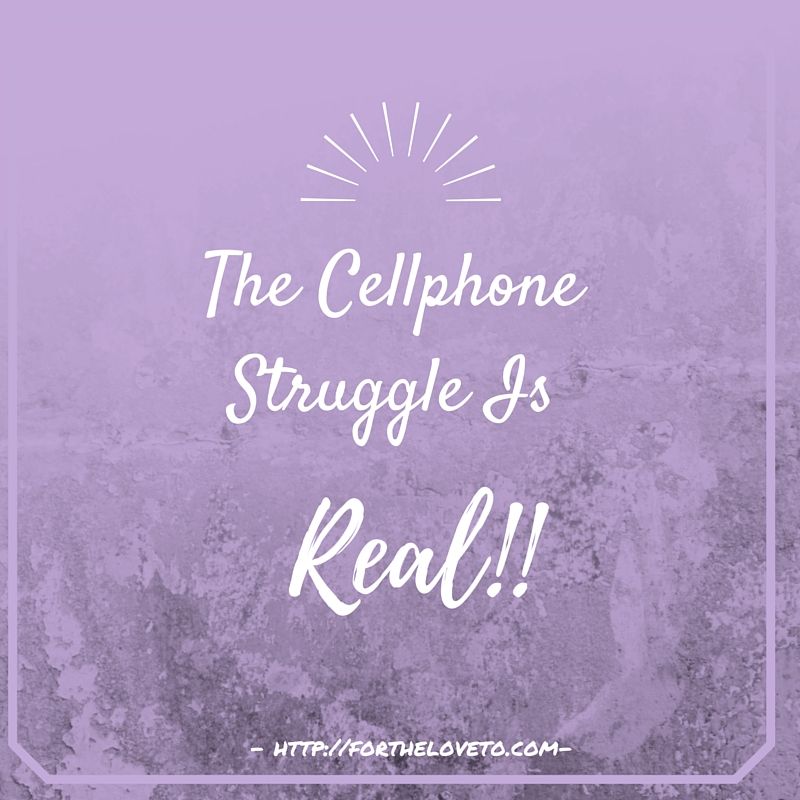 The Cellphone Struggle Is Real!!