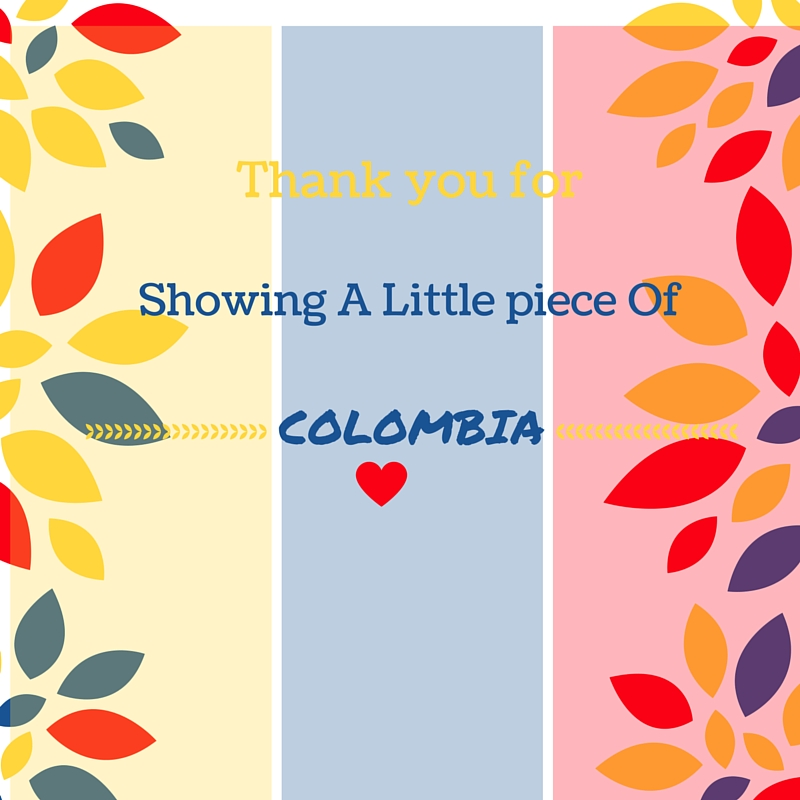 thank you for showing a little piece of Colombia
