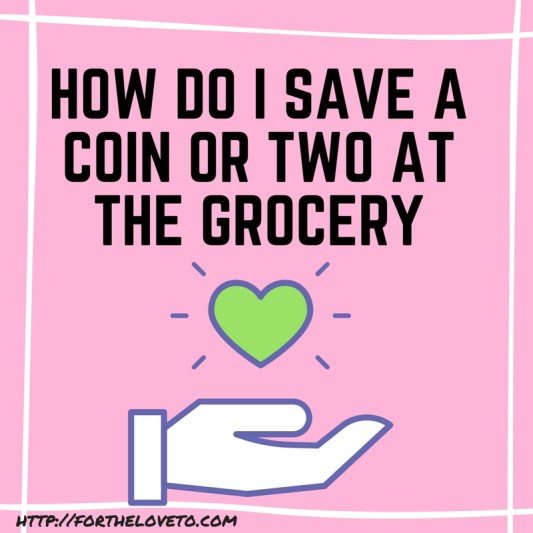 How Do I Save a Coin or Two At The Grocery / #MommyLife