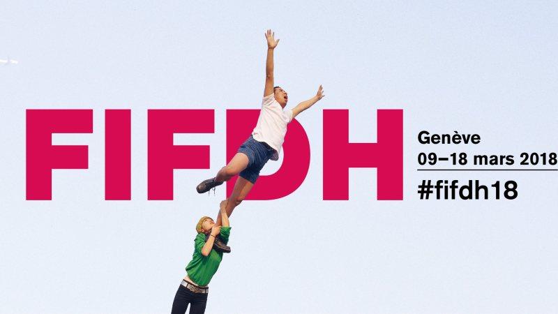 Le FIFDH 2018 sera sensationnel et vous donnera envie d'agir !