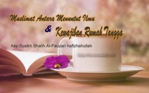 Muslimat Antara Menuntut Ilmu Dan Kewajiban Rumah Tangga