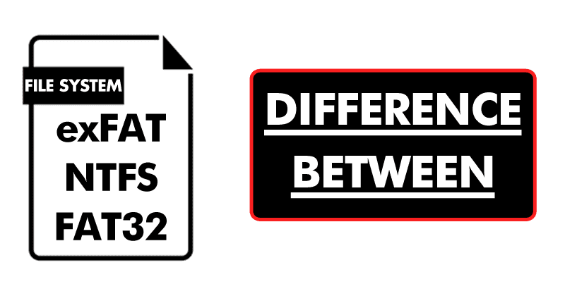 FAT32 vs. NTFS vs. exFAT- Difference Between Three File Systems