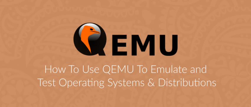 Use QEMU To Run Operating Systems Virtually – FOSS Post