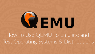 How To Use QEMU To Test Operating Systems & Distributions 6 use qemu