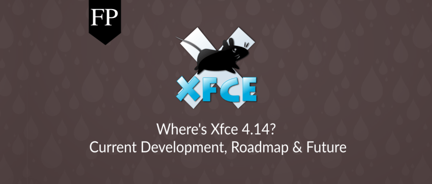 Where's Xfce 4 14? Current Development, Roadmap & Future