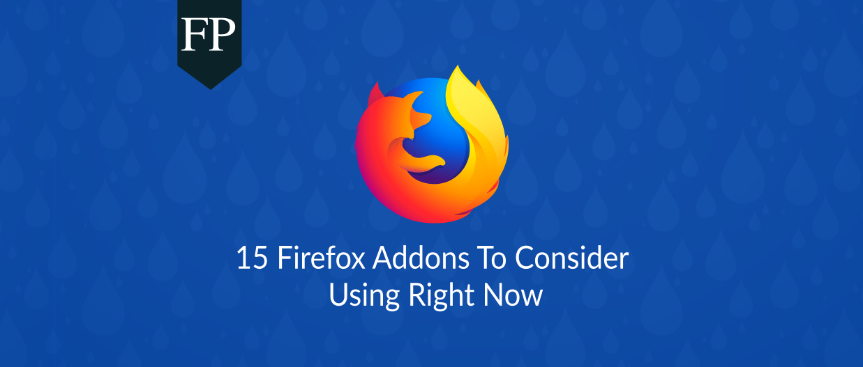 15 Firefox Addons To Consider Using Right Now