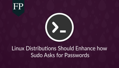 Linux Distributions Should Enhance how Sudo Asks for Passwords 145
