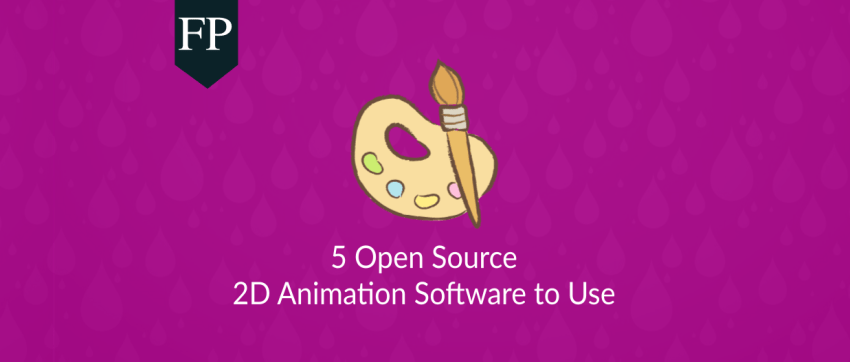 5 Open Source 2D Animation Software To Use