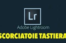scorciatoie tastiera tasti rapidi Adobe Lightroom trucchi