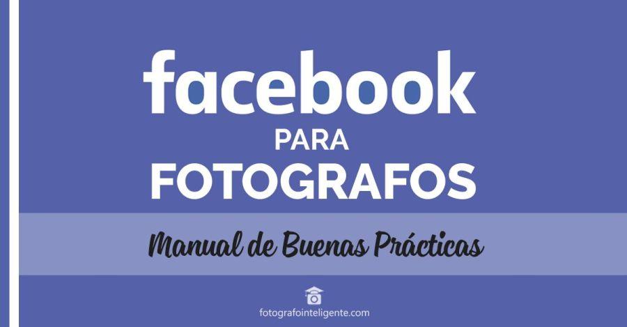Facebook para fotógrafos, manual de buenas practicas by fotografo inteligente