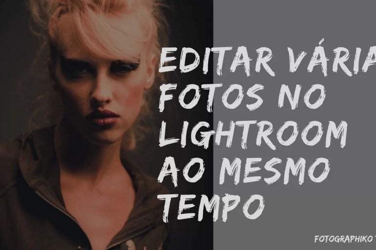 Editar varias fotos ao mesmo tempo no Lightroom